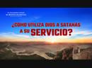 El peligroso camino al reino celestial VI ¿Cómo utiliza Dios a Satanás a Su servicio