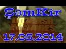 ▐►Bozbash Pictures Semkir [Şəmkir] (17.05.2014) FULL◄▌
