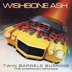 Wishbone Ash альбом Twin Barrels Burning - The American Remixes