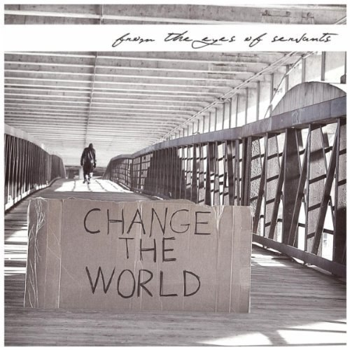 From The Eyes Of Servants - Change The World (2012)