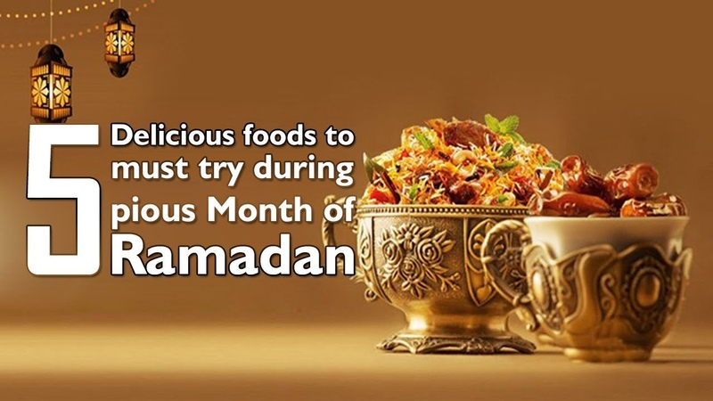5 Delicious Foods to Must try During Pious Month of Ramadan