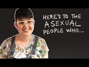 Here's to The Asexual People Who | Pride 2018