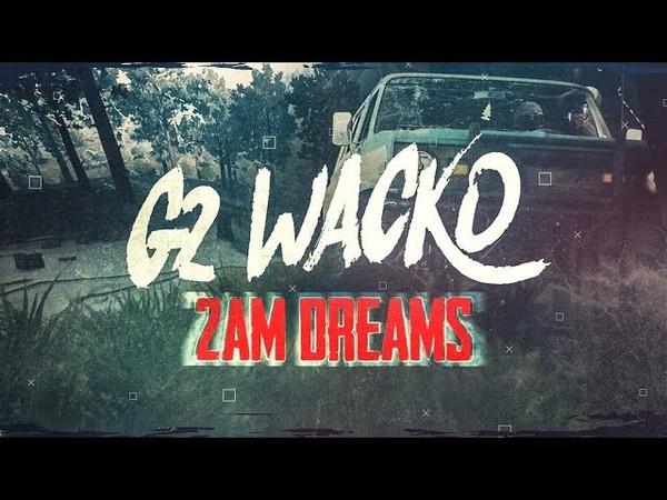 G2 WACKO 2AM Dreams