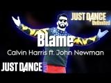 Just Dance Unlimited Blame - Calvin Harris ft. John Newman Just Dance 2016