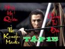 Chung Tử Đơn Anh Hùng Hồng Hy Quan Tập 15 The Kungfu Master Donnie Yen 2014