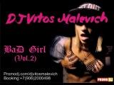 Dj Vitos Malevich - Bad Girl (vol.2)