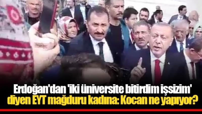 Erdoğandan iki üniversite bitirdim işsizim diyen EYT mağduru kadına Kocan ne yapıyor