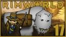 Война без конечностей 17 • Rimworld Alpha 18. Четвертый сезон
