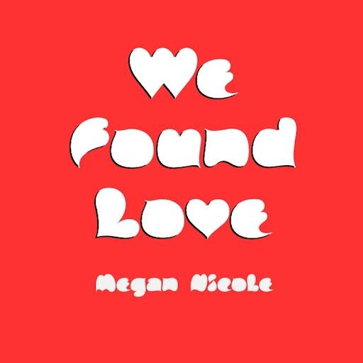Megan Nicole альбом We Found Love (originally by Rihanna feat. Calvin Harris)
