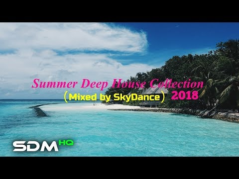 Summer Deep House Collection 2018 (Mixed by SkyDance)