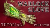Warlock Gauntlet DIY Tutorial Part Two