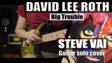 David Lee Roth - Big Trouble STEVE VAI guitar solo cover