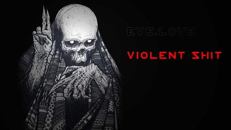 Eve.Love - VIOLENT SHIT (2018) (TRAP METAL)