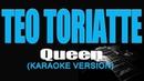 TEO TORIATTE - Queen (KARAOKE)