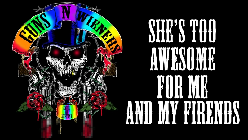 Guns' N ' Wieners - She's Too Awesome For Me And My Friends