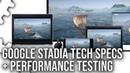 Google Stadia Specs Analysis Exclusive Performance Testing