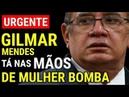GILMAR SOB FOGO CRUZADO A Mulher Bomba de Gilmar Mendes