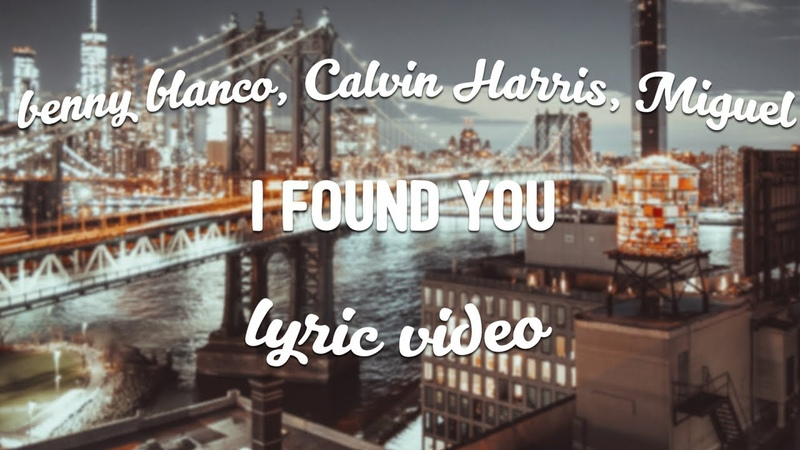 Benny blanco, Calvin Harris Miguel - I Found You / Nilda's Story (Lyrics)