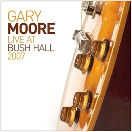 Gary Moore альбом Live At Bush Hall 2007