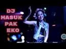 MARI KITA GOYANG DJ MASUK PAK EKO 2019
