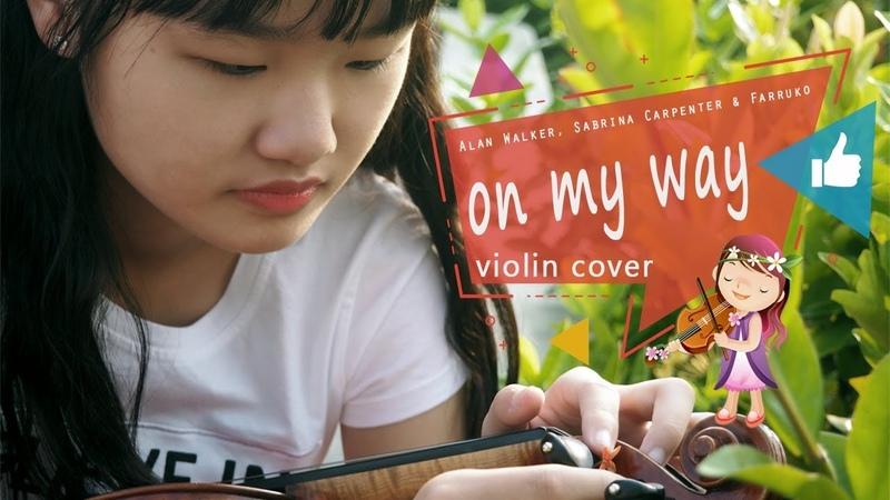 Alan Walker Sabrina Carpenter Farruko On My Way Violin Cover by Evelyn Halim