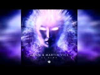 ALIGN & Martin Vice - El Alma ᴴᴰ.mp4