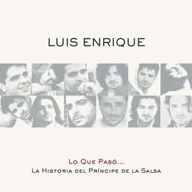 Luis Enrique альбом Lo Que Pasó... La Historia Del Príncipe De La Salsa