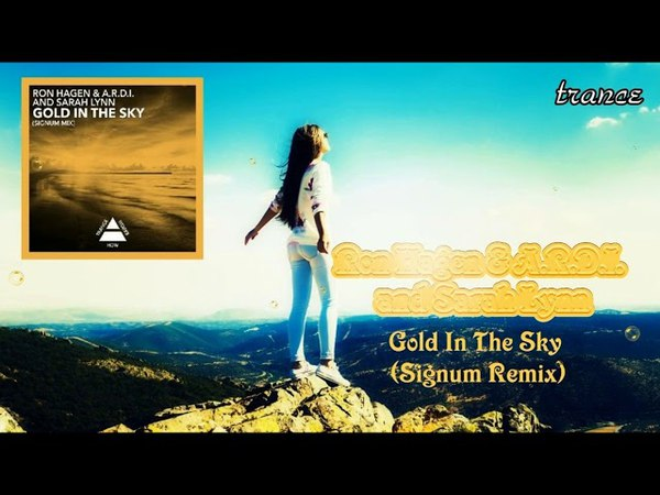 Ron Hagen A.R.D.I. and Sarah Lynn – Gold In The Sky (Signum Mix) 【HD】