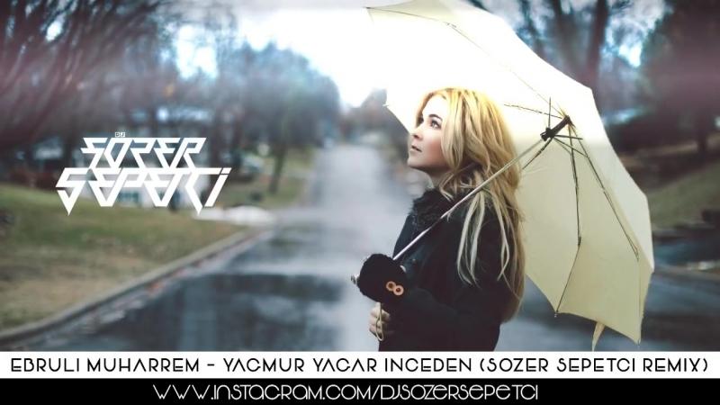 Ebrulimuharrem - Yağmur Yağar İnceden (Sözer Sepetci Remix) audio (vk.com/vidchelny)