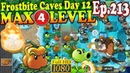 Plants vs Zombies 2 China Pepper pult MAX 4 level Frostbite Caves Day 12 Ep 213
