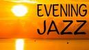 Smooth Evening JAZZ - Mellow Summer Instrumental JAZZ for Relax Stress Relief