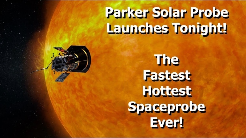 Parker Solar Probe - The Fastest, Hottest Space Probe Ever