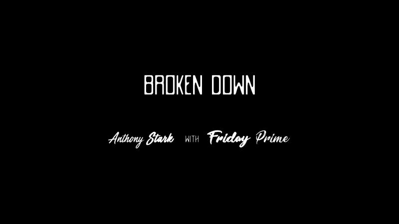 BROKΞN DOWN. 一 Λnthσny Stαrk with Fridαy Prim𝖾.