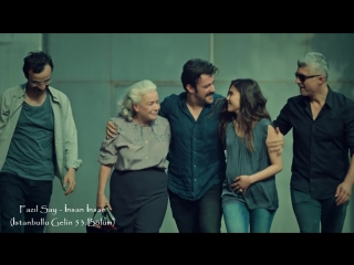 Fazıl Say - İnsan İnsan (İstanbullu Gelin 53.Bölüm)