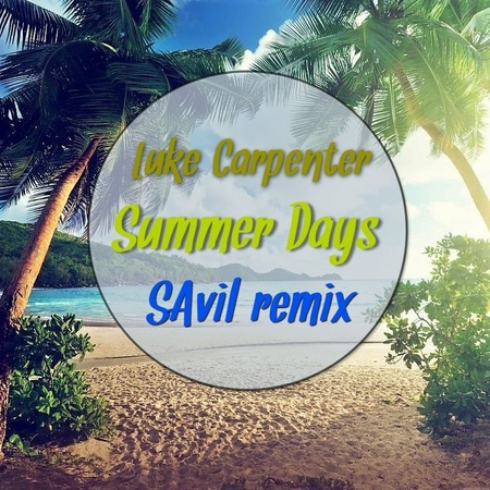 Luke Carpenter Summer Days (SAvil REMIX)