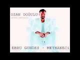 Ebru Gündeş feat.Ozan Doğulu - Meyhaneci