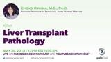 Liver transplant pathology - Dr. Oshima (Johns Hopkins) #GIpath