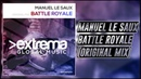 Manuel Le Saux - Battle Royale Original Mix Extrema Global Music
