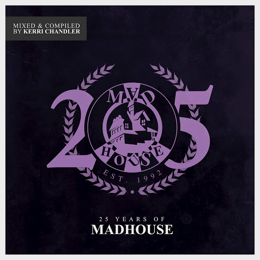 Kerri Chandler альбом 25 Years of Madhouse (Mixed & Compiled by Kerri Chandler)