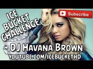 Ice Bucket Challenge --- DJ Havana Brown #icebucketchallenge