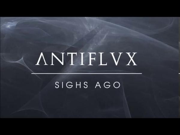 Antiflvx - Sighs Ago