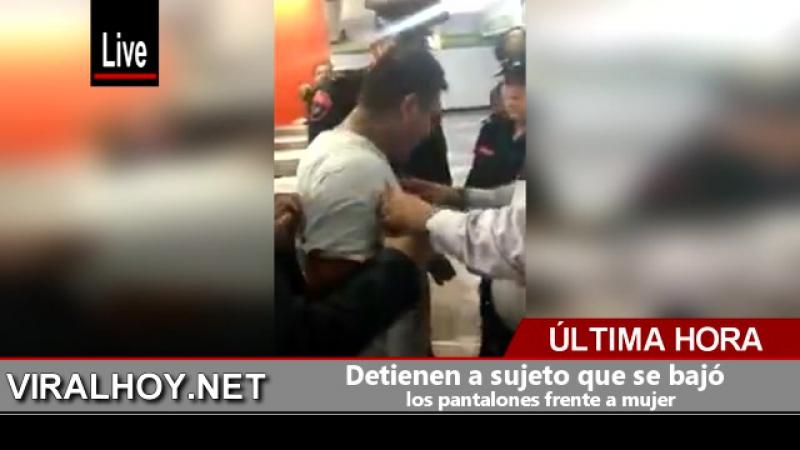 Detienen a sujeto que se bajó los pantalones frente a mujer