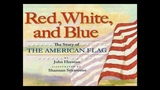 Red, White, and Blue The Story of the American Flag
