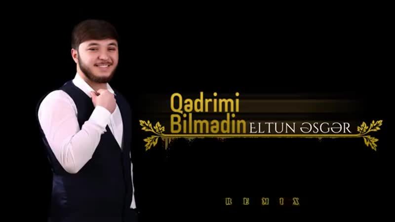 [v-s.mobi]Eltun Esger - Qedrimi Bilmedi (BASS REMİX).mp4