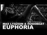 Max Lyazgin, Hugobeat - Euphoria