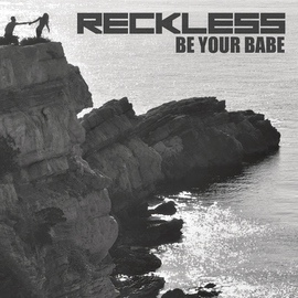 Reckless альбом Be Your Babe