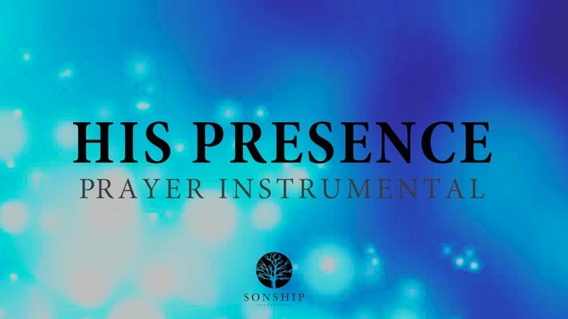 HIS PRESENCE 30 MINUTE PRAYER INSTRUMENTAL