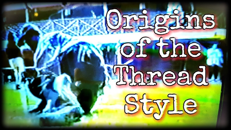 ORIGINS OF THE THREAD STYLE (Lost Styles 1) feat. Mr. Wiggles, Crumbs, Leg0 SNC