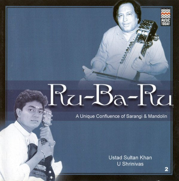 Ustad Sultan Khan and U. Shrinivas 2007 Ru-Ba-Ru A Unique Confluence Of Sarangi and Mandolin