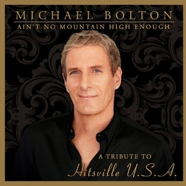 Michael Bolton альбом Ain't No Mountain High Enough (A Tribute To Hitsville USA)